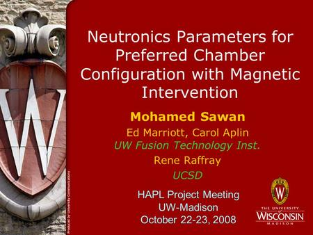 Neutronics Parameters for Preferred Chamber Configuration with Magnetic Intervention Mohamed Sawan Ed Marriott, Carol Aplin UW Fusion Technology Inst.