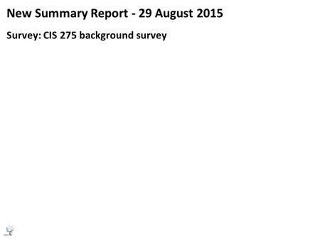 New Summary Report - 29 August 2015 Survey: CIS 275 background survey.