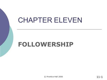 CHAPTER ELEVEN FOLLOWERSHIP © Prentice Hall 2006 11-1.