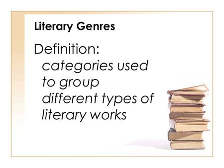 Literary Genres Definition: categories used to group different types of literary works.