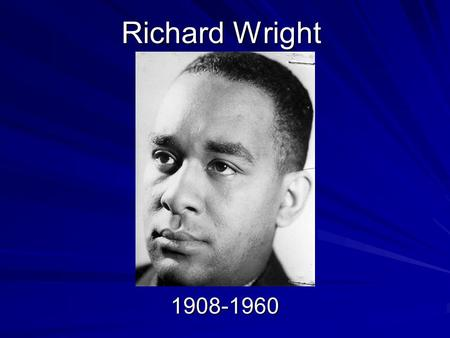 Richard Wright 1908-1960. Biography Born on a plantation near Natchez, Mississippi, on September 4, 1908. Son of a sharecropper who deserted his family.