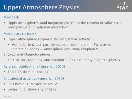 Main task  Upper atmospheres (and magnetospheres) in the context of solar/stellar wind plasma and radiation interaction Main research topics 1.Upper atmosphere.