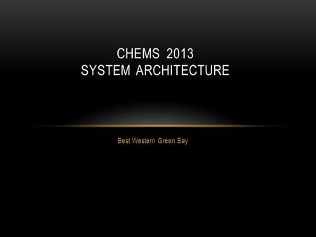 Best Western Green Bay CHEMS 2013 SYSTEM ARCHITECTURE.