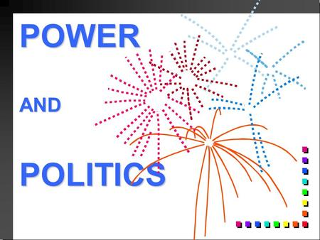 POWER AND POLITICS. POWER n n THE PERCEIVED ABILITY TO INFLUENCE BEHAVIOR, ATTITUDES, AND OUTCOMES.