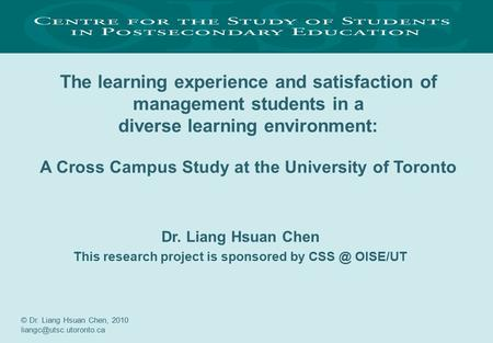 The learning experience and satisfaction of management students in a diverse learning environment: A Cross Campus Study at the University of Toronto Dr.