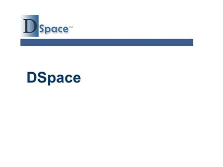 DSpace. TM 2 Agenda  Introduction to DSpace  DSpace community  Institutional Repository  Easy to add/find content in DSpace  Building Online Communities.