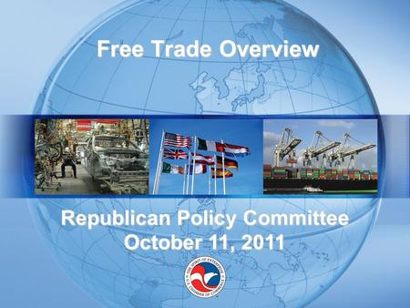 Free Trade Overview Free Trade Overview Republican Policy Committee October 11, 2011.