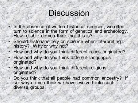 Discussion In the absence of written historical sources, we often turn to science in the form of genetics and archeology. How reliable do you think that.