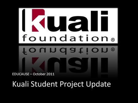 EDUCAUSE – October 2011 Kuali Student Project Update.