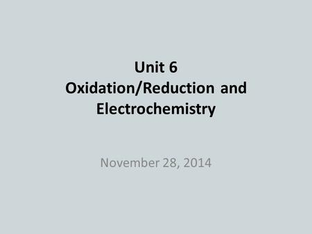 Unit 6 Oxidation/Reduction and Electrochemistry November 28, 2014.