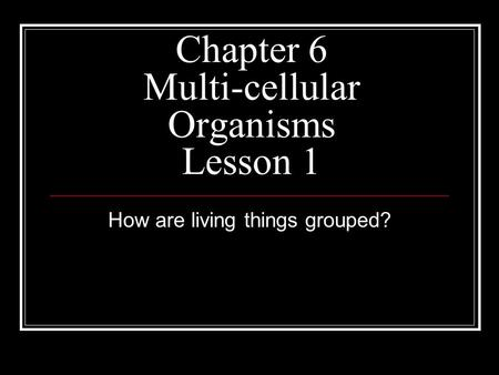 Chapter 6 Multi-cellular Organisms Lesson 1