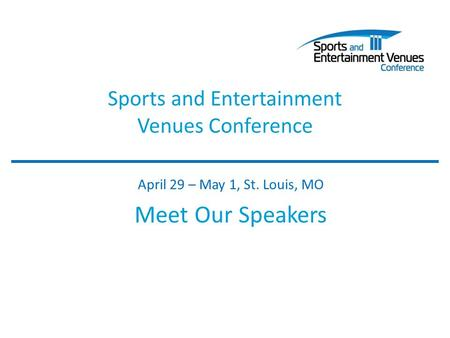 Sports and Entertainment Venues Conference April 29 – May 1, St. Louis, MO Meet Our Speakers.