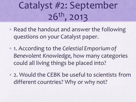 Catalyst #2: September 26 th, 2013 Read the handout and answer the following questions on your Catalyst paper. 1. According to the Celestial Emporium.