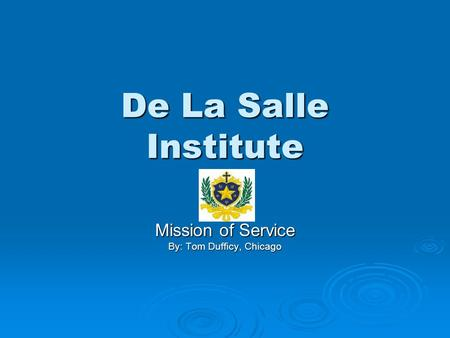De La Salle Institute Mission of Service By: Tom Dufficy, Chicago.