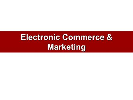 Electronic Commerce & Marketing. What is E-Commerce? Business communications and transactions over networks and through computers, specifically –The buying.