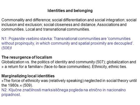 Identities and belonging Commonality and difference; social differentiation and social integration; social inclusion and exclusion; social closeness and.