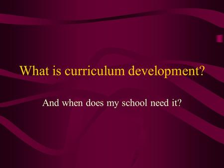 What is curriculum development? And when does my school need it?