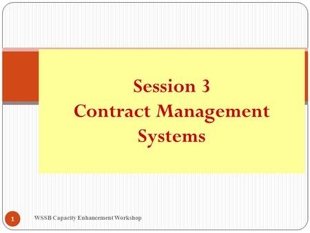 WSSB Capacity Enhancement Workshop 1 Session 3 Contract Management Systems.