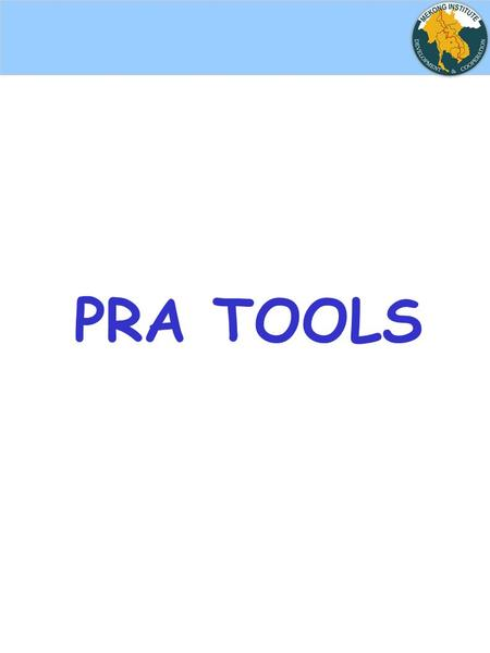 PRA TOOLS. Informing Outsiders merely let people know about projects to be undertaken Consulting Villagers are given the opportunity to express their.