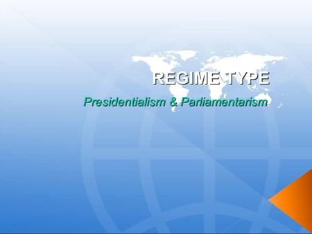 REGIME TYPE Presidentialism & Parliamentarism. ► Democratic regimes  Rely on formal constitutions that protect citizens' rights and call for free elections.
