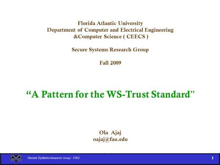 "Florida Atlantic University Department of Computer and Electrical Engineering &Computer Science ( CEECS ) Secure Systems Research Group Fall 2009 ""A Pattern."