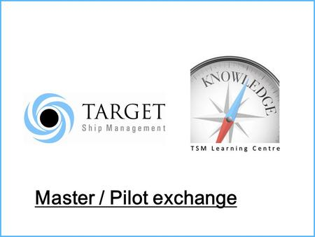 Master / Pilot exchange. What is a PILOT? Pilots are individuals with a good understanding of local conditions, who can communicate with the various port.