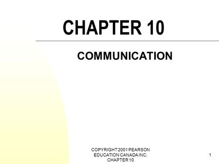 COPYRIGHT 2001 PEARSON EDUCATION CANADA INC. CHAPTER 10 1 CHAPTER 10 COMMUNICATION.