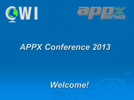 APPX Conference 2013. Welcome! Welcome! Agenda – Friday AM  Redmine  Customer/VAR Presentations Mapping customers in Google Earth Mapping customers.