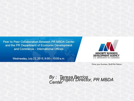 Peer to Peer Collaboration Between PR MBDA Center and the PR Department of Economic Development and Commerce - International Offices Wednesday, July 22,