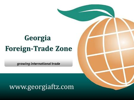 Georgia Foreign-Trade Zone growing international trade www.georgiaftz.com.