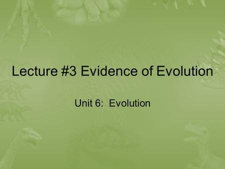 Lecture #3 Evidence of Evolution