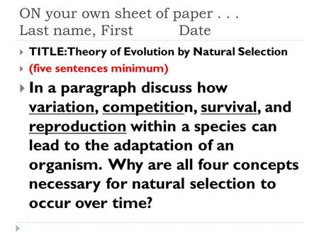 ON your own sheet of paper... Last name, FirstDate  TITLE: Theory of Evolution by Natural Selection  (five sentences minimum)  In a paragraph discuss.
