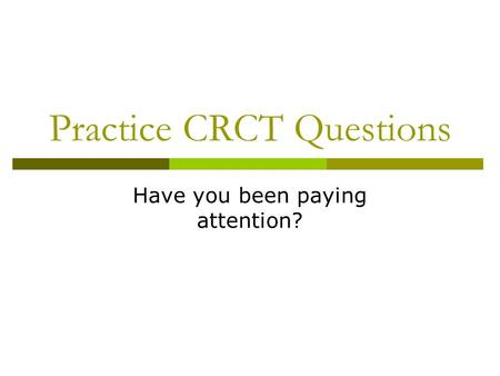 Practice CRCT Questions Have you been paying attention?