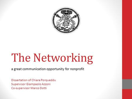 The Networking a great communication opportunity for nonprofit Dissertation of Chiara Porqueddu Supervisor Giampaolo Azzoni Co-supervisor Marco Dotti.