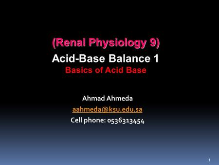 (Renal Physiology 9) Acid-Base Balance 1 Basics of Acid Base Ahmad Ahmeda Cell phone: 0536313454 1.