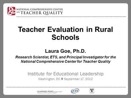 Teacher Evaluation in Rural Schools Laura Goe, Ph.D. Research Scientist, ETS, and Principal Investigator for the National Comprehensive Center for Teacher.
