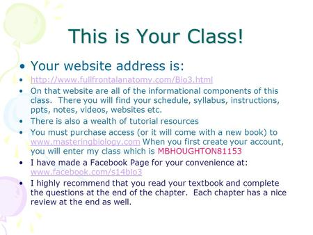 This is Your Class! Your website address is:  On that website are all of the informational components of this.