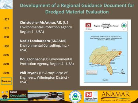 1972 1977 1991 1993 2002 2006 2008 Present Development of a Regional Guidance Document for Dredged Material Evaluation Christopher McArthur, P.E. (US Environmental.