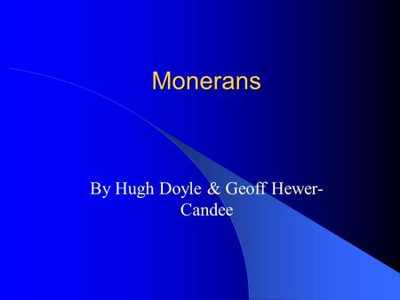 Monerans By Hugh Doyle & Geoff Hewer- Candee. Introduction Moneran is the kingdom deals with bacteria This kingdom is divided into BACTERIA and blue-green.