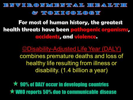 Disability-Adjusted Life Year (DALY) combines premature deaths and loss of healthy life resulting from illness or disability. (1.4 billion a year) 90%