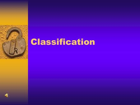 Classification Classification is  The arrangement of organisms into orderly groups based on their similarities/differences.