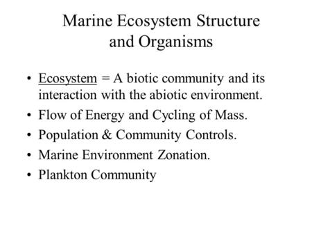 Marine Ecosystem Structure and Organisms Ecosystem = A biotic community and its interaction with the abiotic environment. Flow of Energy and Cycling of.