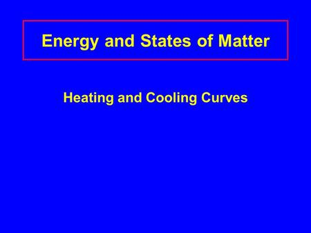 Energy and States of Matter Heating and Cooling Curves.