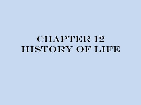 Chapter 12 History of Life. Fossil Record Fossils – preserved form of ancient life - can be found in ancient rocks, petrified tree sap, peat bogs, tar.