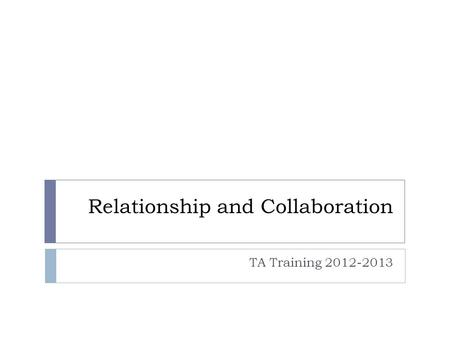 Relationship and Collaboration TA Training 2012-2013.