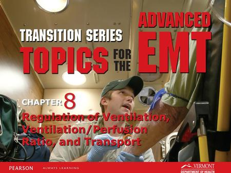 TRANSITION SERIES Topics for the Advanced EMT CHAPTER Regulation of Ventilation, Ventilation/Perfusion Ratio, and Transport 8 8.