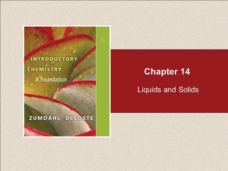 Chapter 14 Liquids and Solids. Chapter 14 Table of Contents Copyright © Cengage Learning. All rights reserved 2 14.1 Water and Its Phase Changes 14.2.