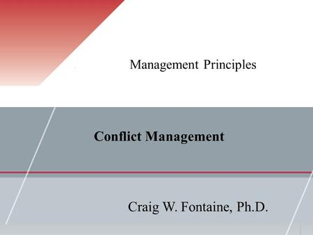 Management Principles Craig W. Fontaine, Ph.D. Conflict Management.