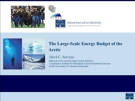 The Large-Scale Energy Budget of the Arctic Mark C. Serreze National Snow and Ice Data Center (NSIDC) Cooperative Institute for Research in Environmental.