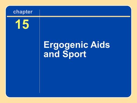 15 Ergogenic Aids and Sport chapter. Learning Objectives Review various substances that have been proposed to be ergogenic aids—substances or phenomena.